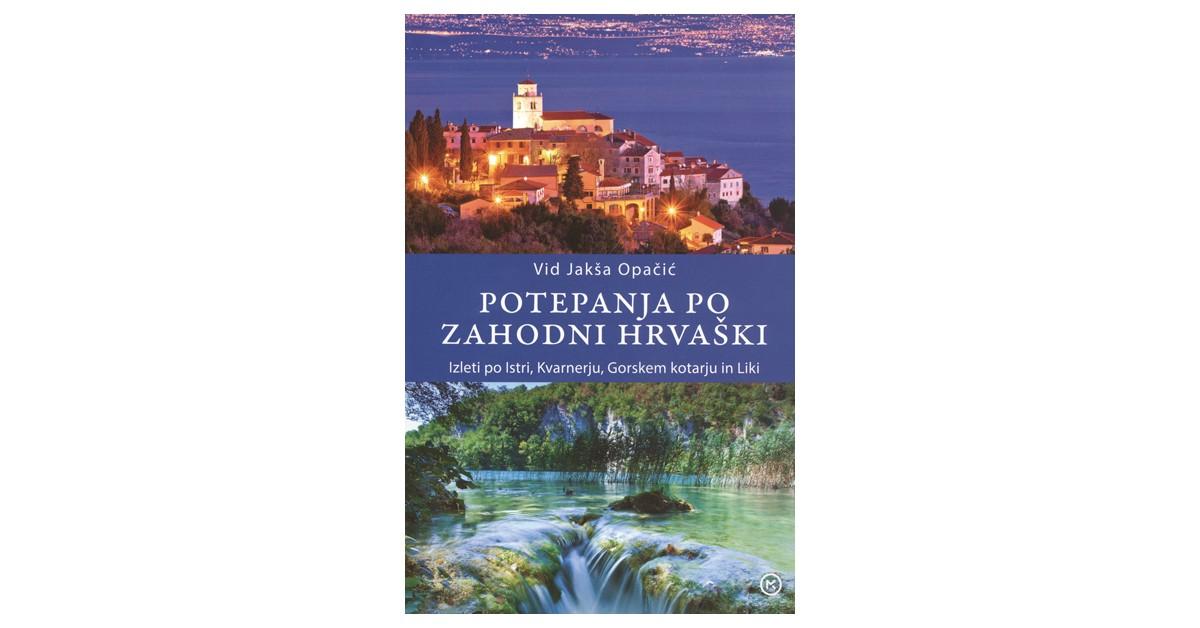 Potepanja po zahodni Hrvaški - Vid Jakša Opačić | Fundacionsinadep.org