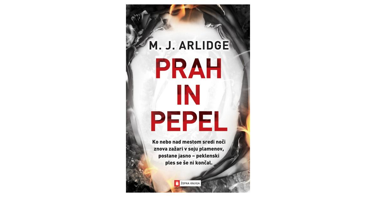 Prah in pepel - M. J. Arlidge | Fundacionsinadep.org