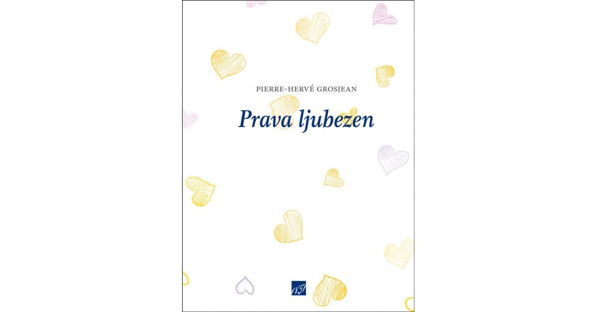 Prava ljubezen - Pierre-Hervé Grosjean | Fundacionsinadep.org
