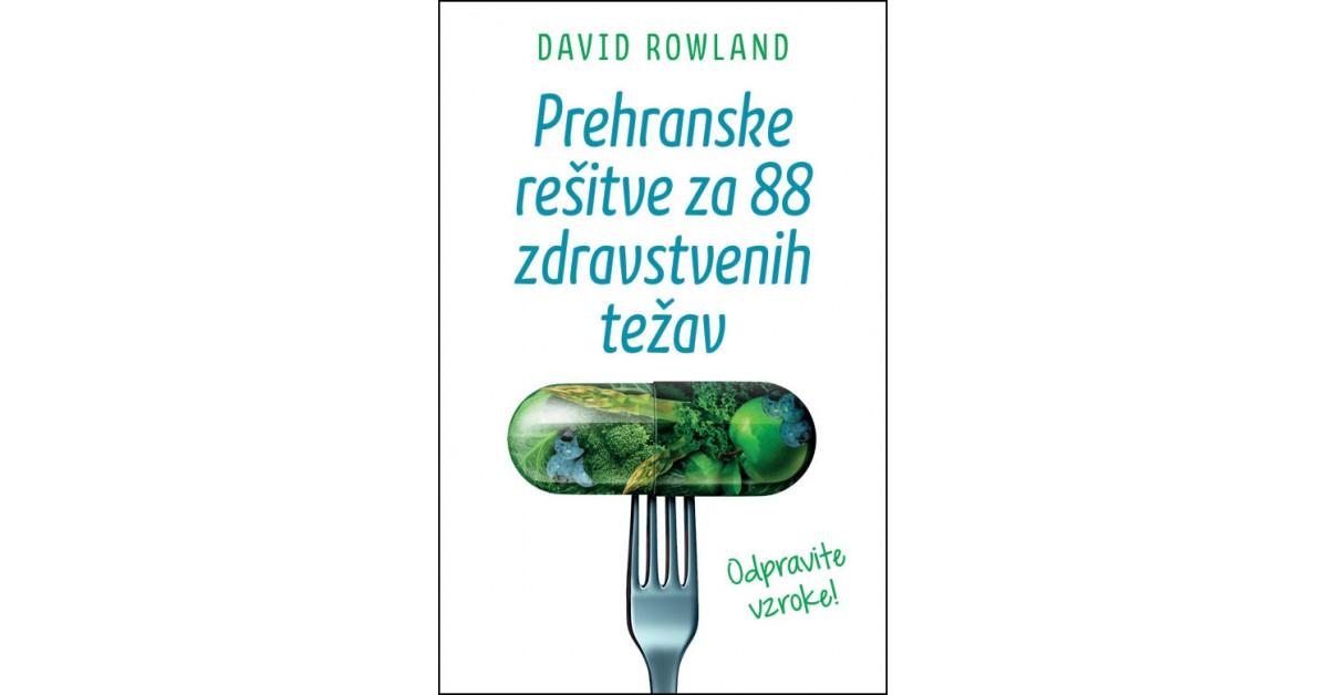Prehranske rešitve za 88 zdravstvenih težav - David Rowland | Fundacionsinadep.org
