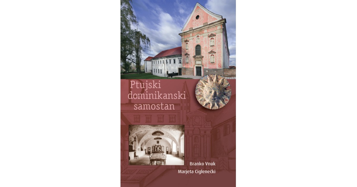 Ptujski dominikanski samostan - Marjeta Ciglenečki, Branko Vnuk | Fundacionsinadep.org
