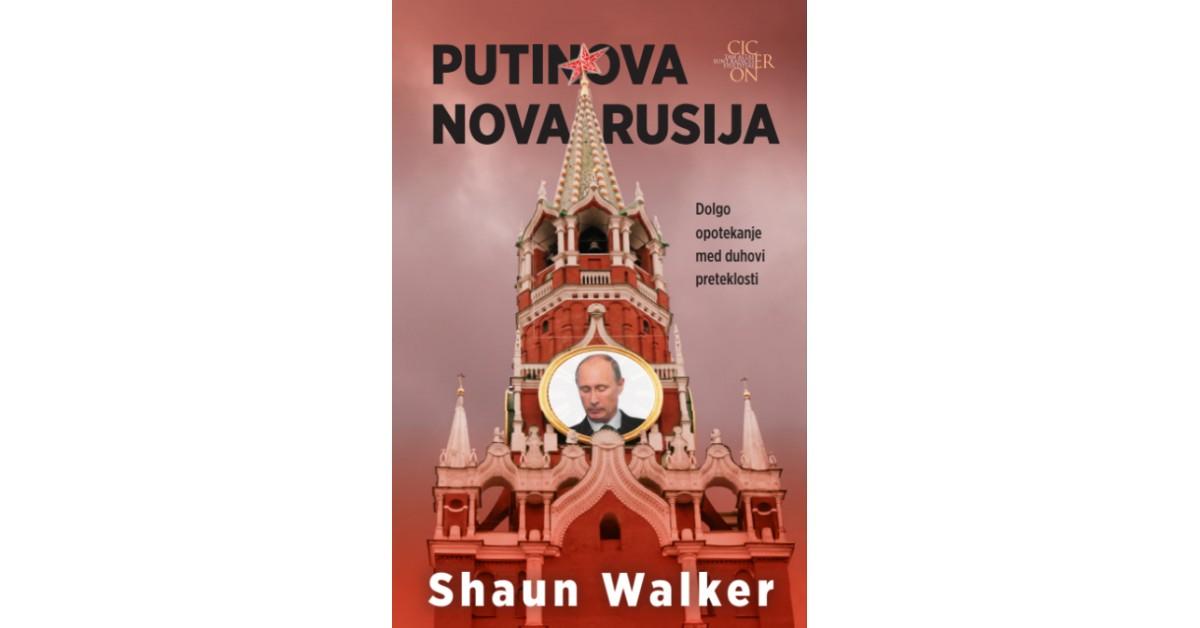 Putinova nova Rusija - Shaun Walker | Fundacionsinadep.org
