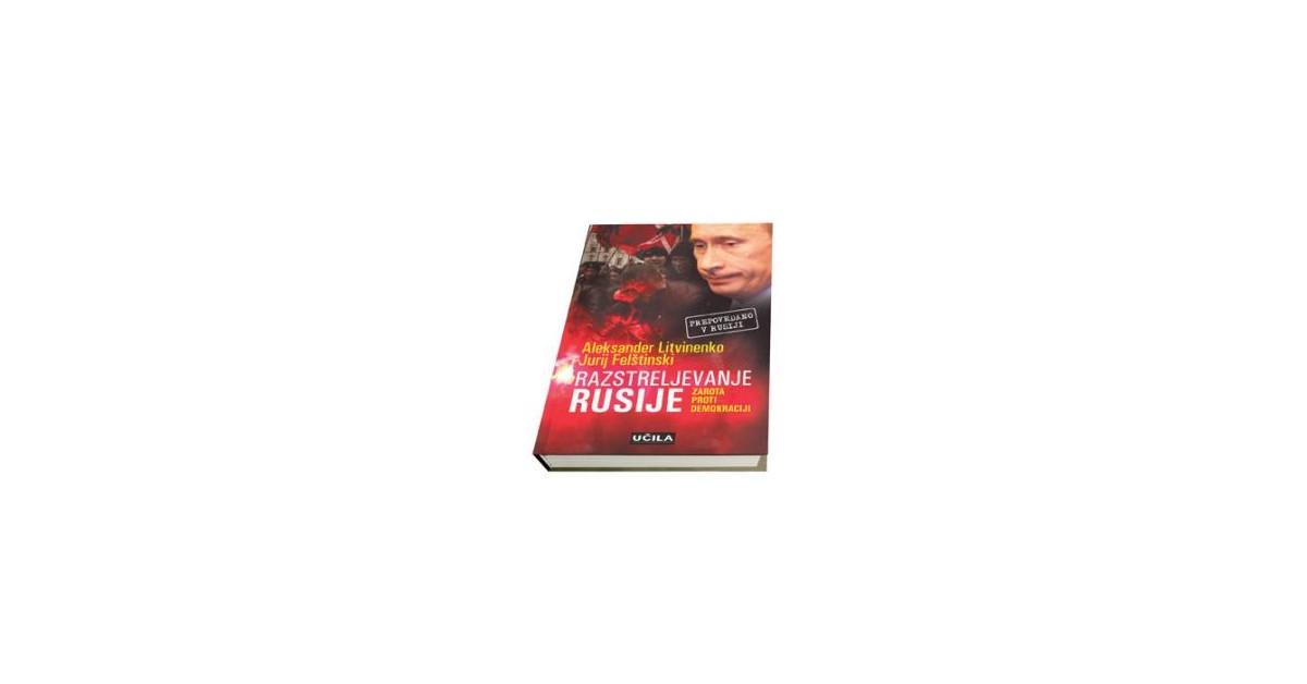 Razstreljevanje Rusije - Jurij Felštinski, Aleksander Litvinenko | Fundacionsinadep.org