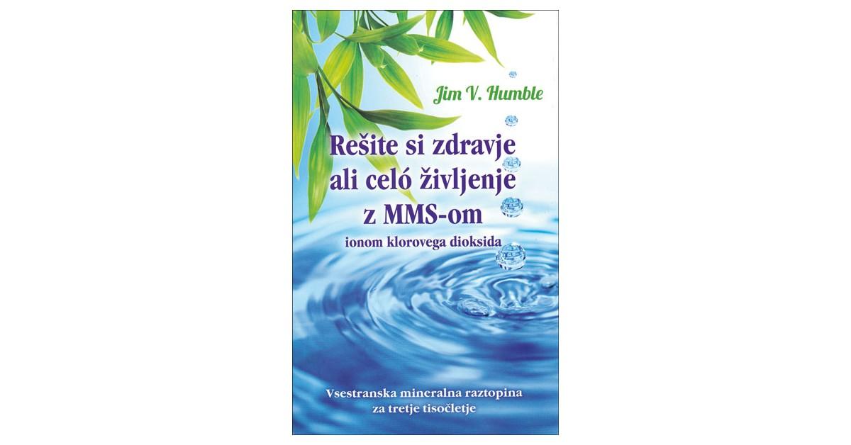 Rešite si zdravje ali celo življenje z MMS-om, ionom klorovega dioksida - Jim V. Humble   Menschenrechtaufnahrung.org