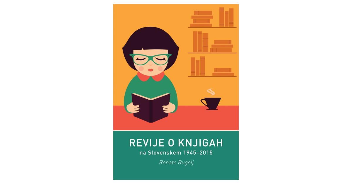 Revije o knjigah na Slovenskem 1945–2015 - Renate Rugelj | Fundacionsinadep.org