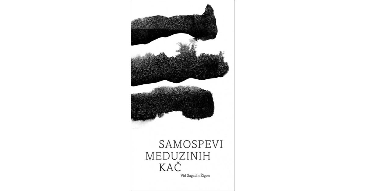 Samospevi meduzinih kač - Vid Sagadin Žigon   Menschenrechtaufnahrung.org