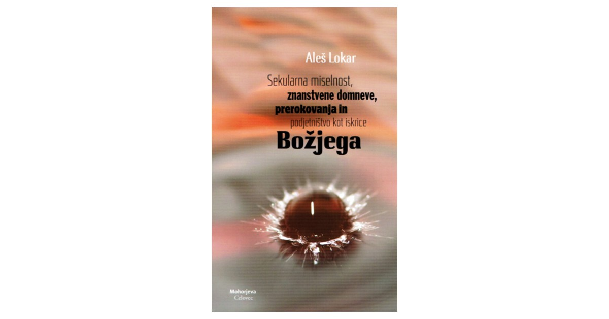 Sekularna miselnost, znanstvene domneve, prerokovanja in podjetništvo kot iskrice Božjega - Aleš Lokar | Menschenrechtaufnahrung.org