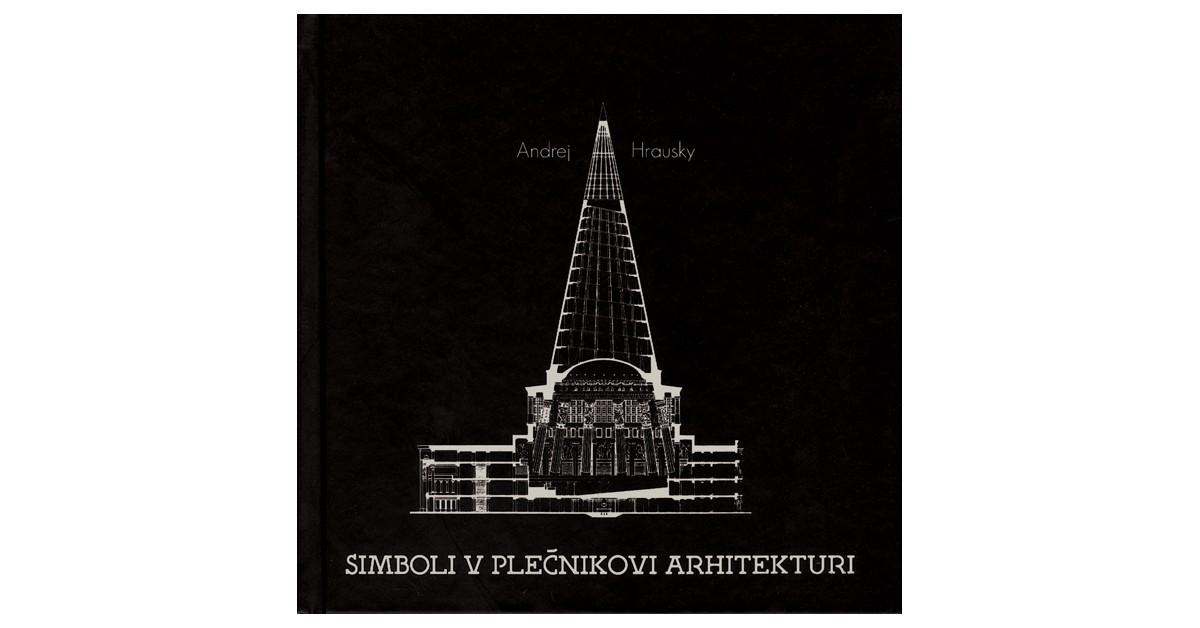 Simboli v Plečnikovi arhitekturi - Andrej Hrausky | Fundacionsinadep.org