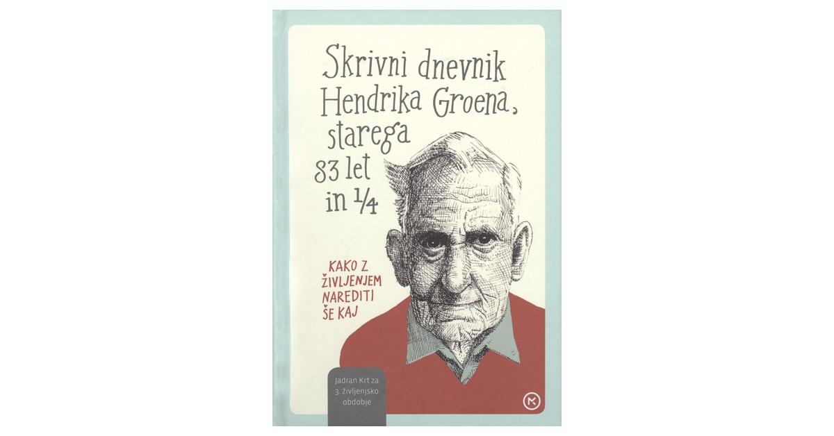 Skrivni dnevnik Hendrika Groena, starega 83 let in 1/4 - Hendrik Groen | Menschenrechtaufnahrung.org