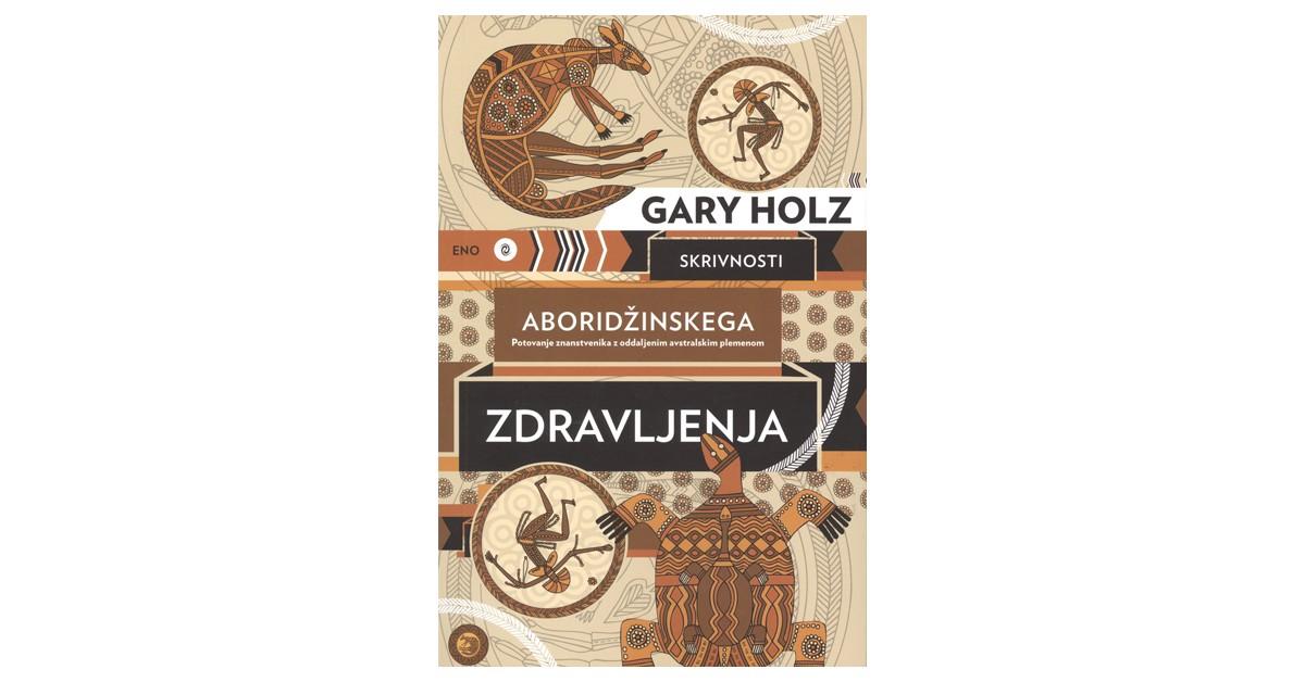 Skrivnosti aboridžinskega zdravljenja - Gary Holz | Menschenrechtaufnahrung.org