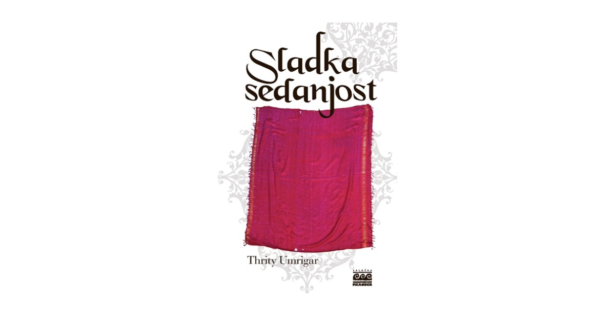 Sladka sedanjost - Thrity Umrigar | Fundacionsinadep.org
