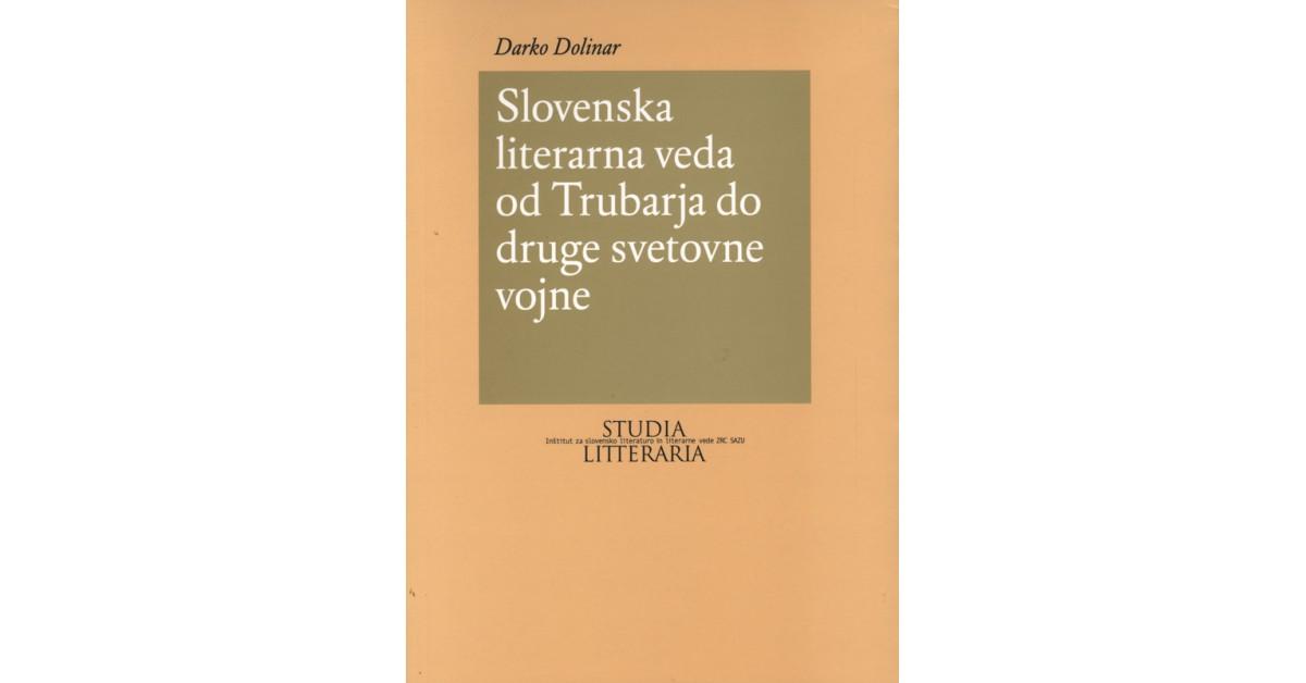 Slovenska literarna veda od Trubarja do druge svetovne vojne - Darko Dolinar | Fundacionsinadep.org