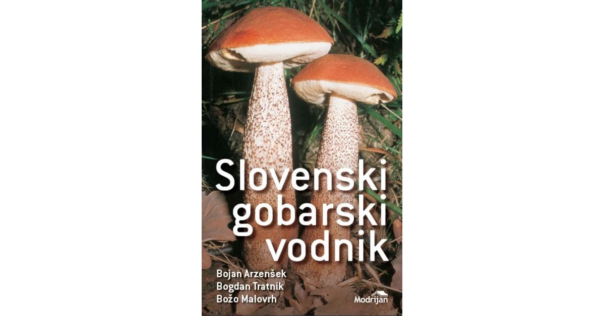 Slovenski gobarski vodnik - Bojan Arzenšek, Božo Malovrh, Bogdan Tratnik | Fundacionsinadep.org
