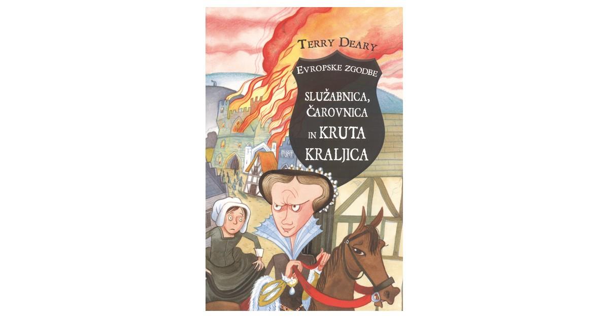 Služabnica, čarovnica in kruta kraljica - Terry Deary | Fundacionsinadep.org