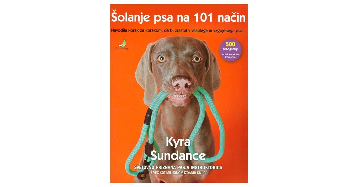 Šolanje psa na 101 način - Kyra Sundance | Fundacionsinadep.org
