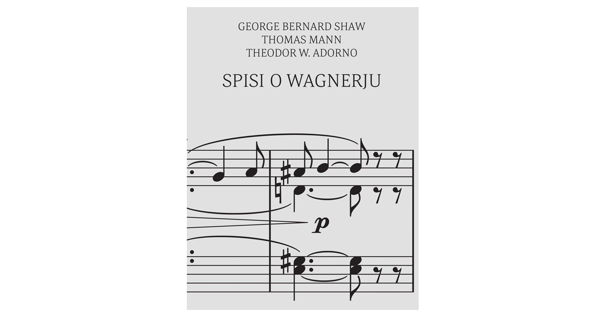 Spisi o Wagnerju - Theodor W. Adorno, George Bernard Shaw, Thomas Mann   Menschenrechtaufnahrung.org