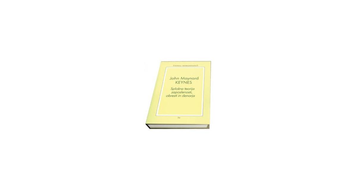 Splošna teorija zaposlenosti, obresti in denarja - John Maynard Keynes   Fundacionsinadep.org
