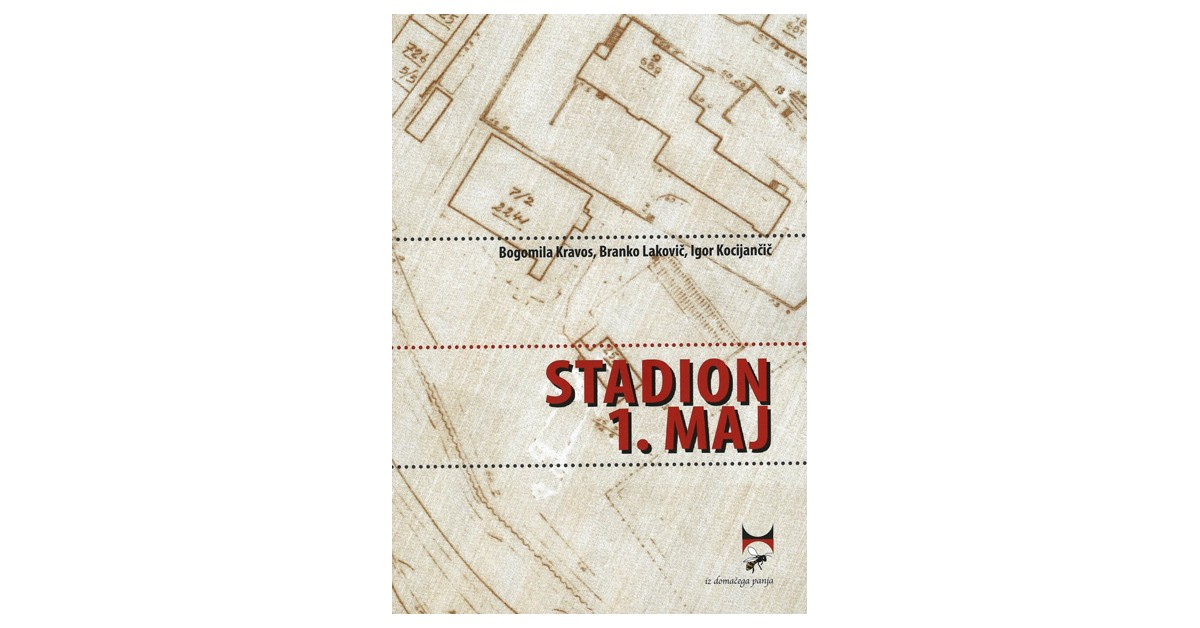 Stadion 1. maj - Igor Kocijančič, Bogomila Kravos, Branko Lakovič | Fundacionsinadep.org