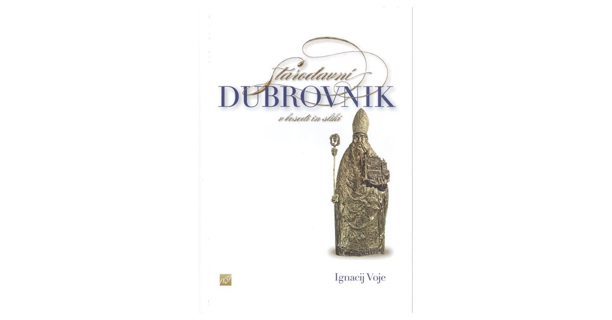 Starodavni Dubrovnik v besedi in sliki - Ignacij Voje | Menschenrechtaufnahrung.org