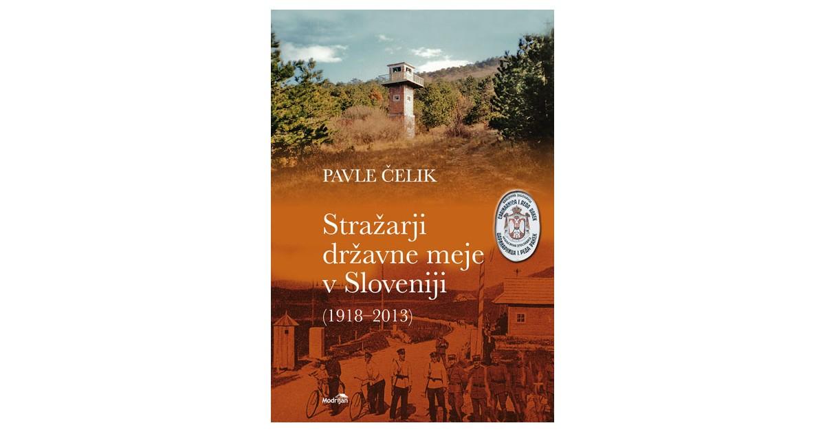Stražarji državne meje v Sloveniji (1918–2013) - Pavle Čelik | Fundacionsinadep.org
