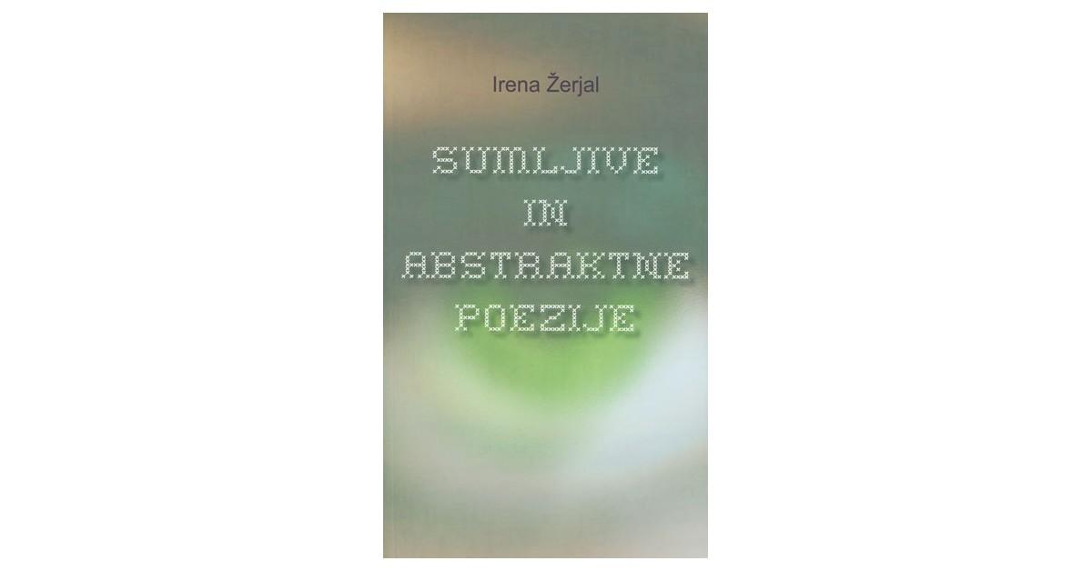 Sumljive in abstraktne poezije - Irena Žerjal | Fundacionsinadep.org