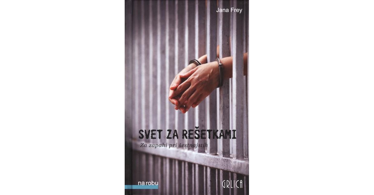 Svet za rešetkami - Jana Frey | Menschenrechtaufnahrung.org