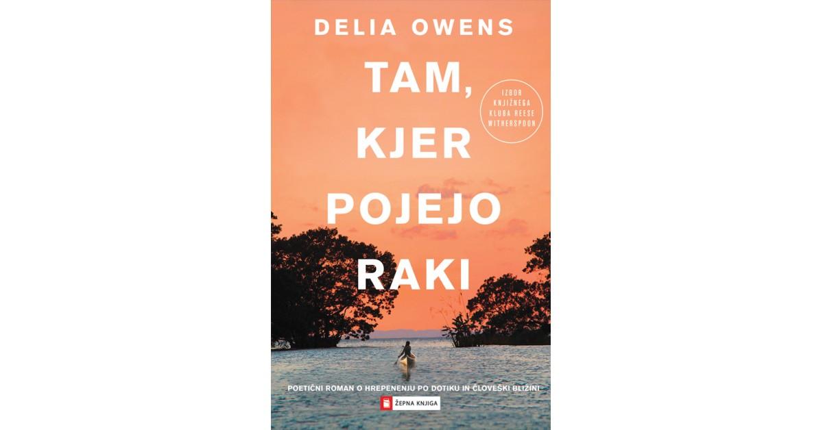 Tam, kjer pojejo raki - Delia Owens | Fundacionsinadep.org