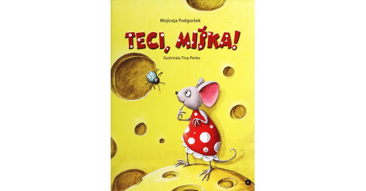 Teci, miška! - Mojiceja Podgoršek | Fundacionsinadep.org