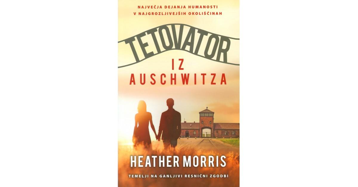 Tetovator iz Auschwitza - Heather Morris   Fundacionsinadep.org