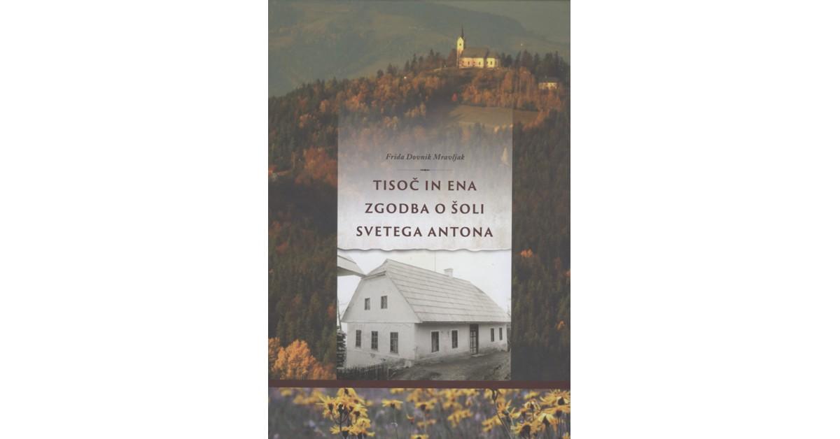 Tisoč in ena zgodba o šoli Svetega Antona - Frida Dovnik Mravljak | Fundacionsinadep.org