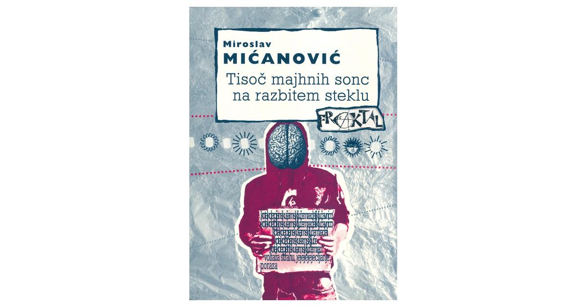 Tisoč majhnih sonc na razbitem ogledalu - Miroslav Mićanović   Menschenrechtaufnahrung.org