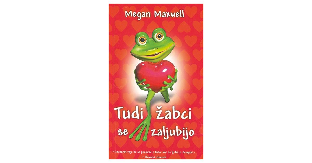 Tudi žabci se zaljubijo - Megan Maxwell | Menschenrechtaufnahrung.org
