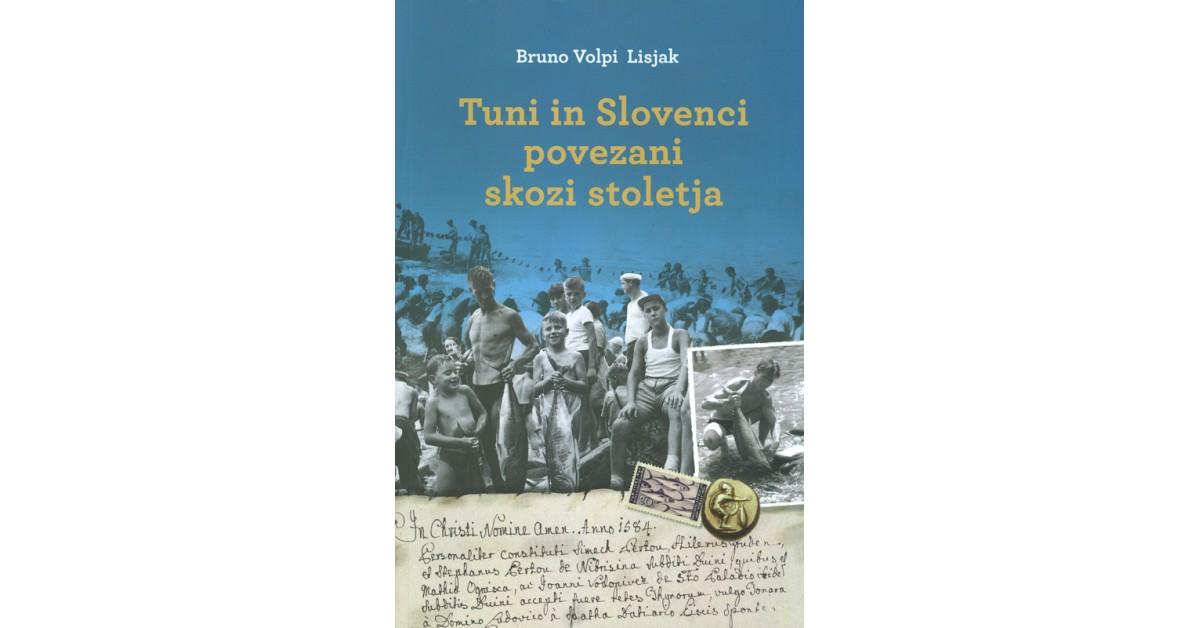 Tuni in Slovenci povezani skozi stoletja - Bruno Volpi Lisjak | Fundacionsinadep.org