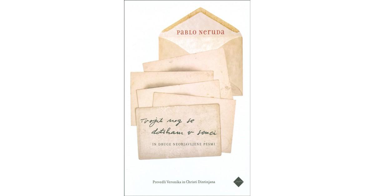 Tvojih nog se dotikam v senci in druge neobjavljene pesmi - Pablo Neruda | Fundacionsinadep.org