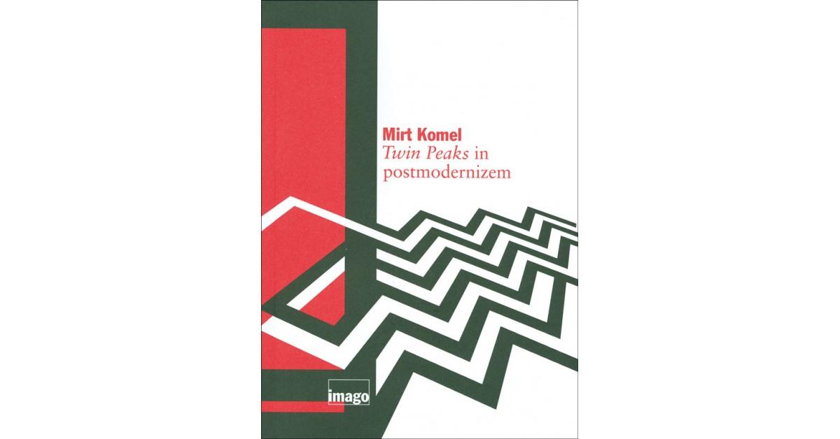 Twin Peaks in postmodernizem - Mirt Komel   Fundacionsinadep.org