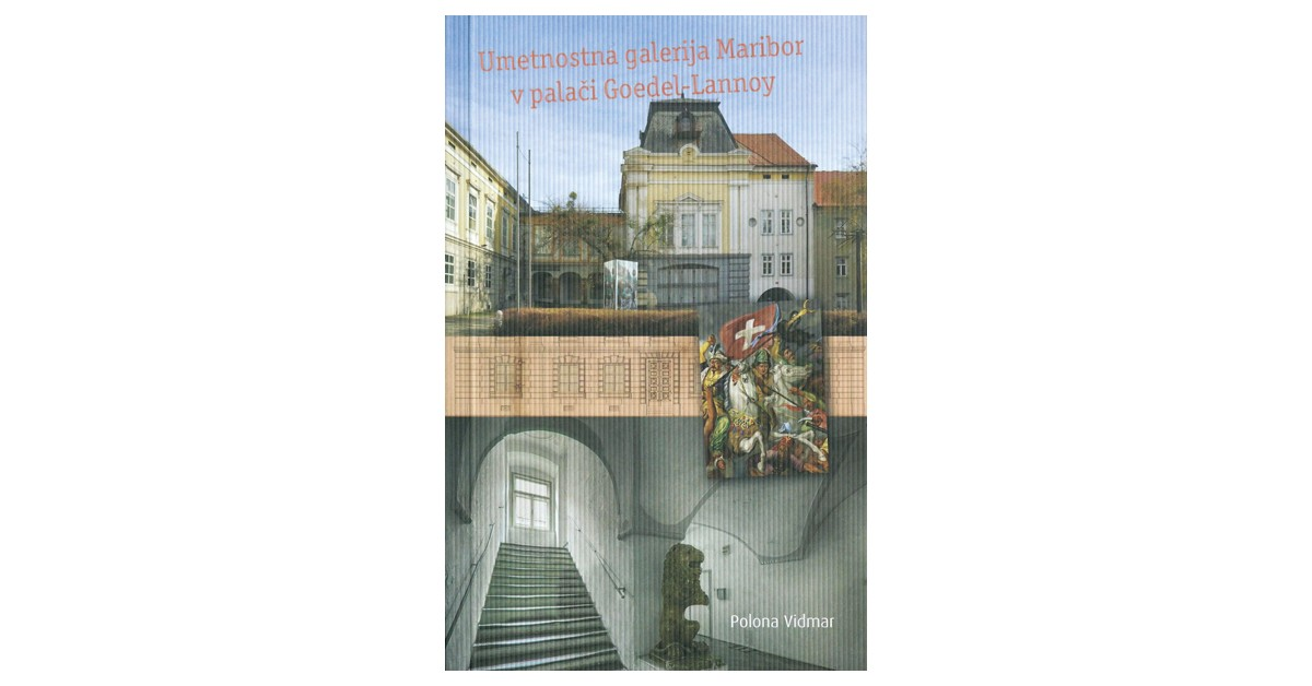 Umetnostna galerija Maribor v palači Goedel-Lannoy - Polona Vidmar | Menschenrechtaufnahrung.org