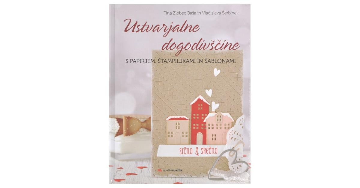 Ustvarjalne dogodivščine s papirjem, štampiljkami in šablonami - Vladislava Šerbinek, Tina Zlobec Baša   Fundacionsinadep.org