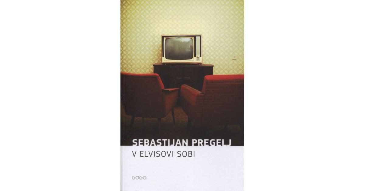 V Elvisovi sobi - Sebastijan Pregelj | Fundacionsinadep.org