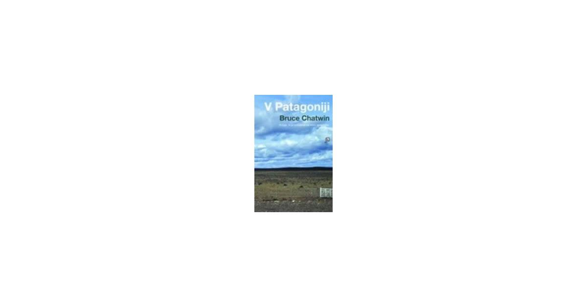 V Patagoniji - Bruce Chatwin | Menschenrechtaufnahrung.org