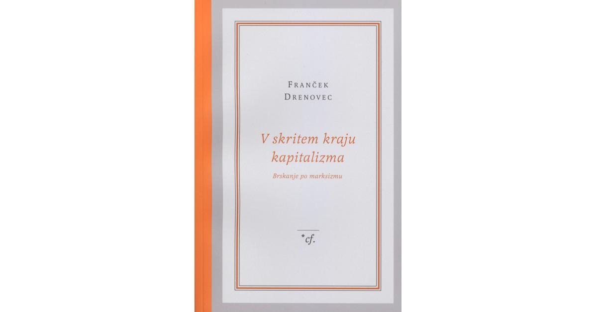 V skritem kraju kapitalizma - Franček Drenovec | Fundacionsinadep.org