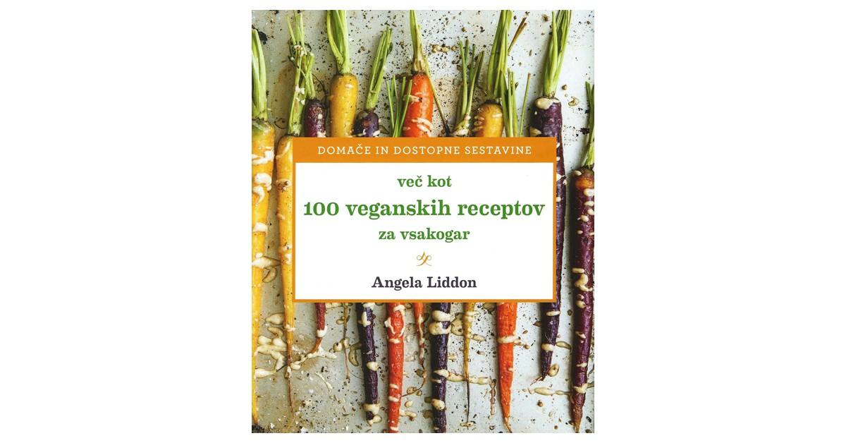 Več kot 100 veganskih receptov za vsakogar - Angela Liddon   Menschenrechtaufnahrung.org