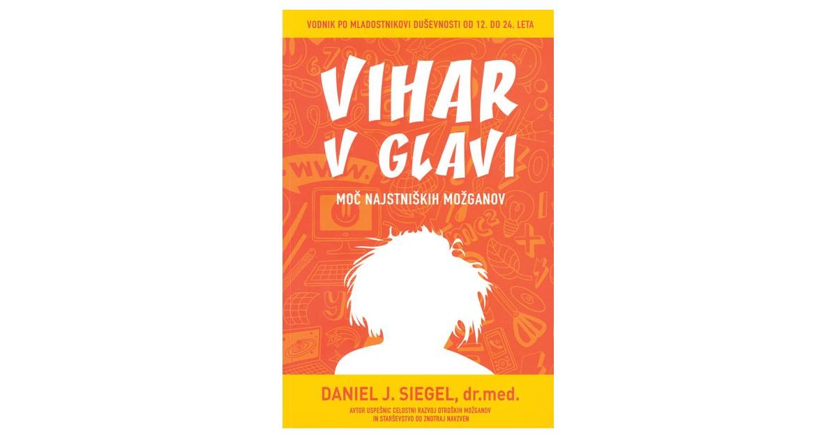 Vihar v glavi: moč najstniških možganov - Daniel J. Siegel | Fundacionsinadep.org
