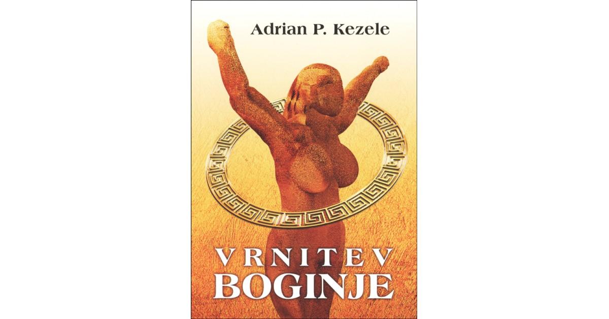 Vrnitev boginje - Adrian Predrag Kezele | Fundacionsinadep.org