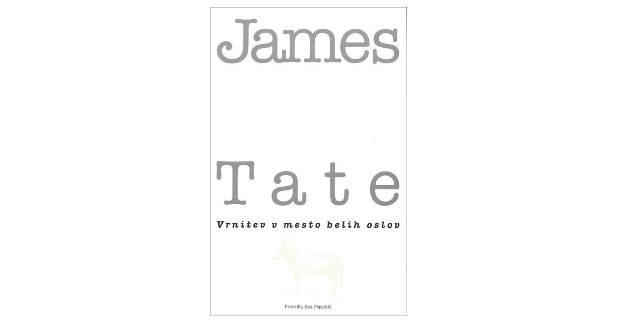 Vrnitev v mesto belih oslov - James Tate | Menschenrechtaufnahrung.org