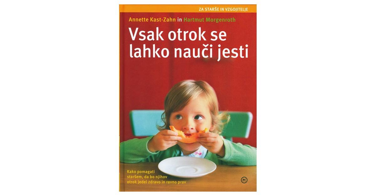 Vsak otrok se lahko nauči jesti - Annette Kast-Zahn, Hartmut Morgenroth | Fundacionsinadep.org