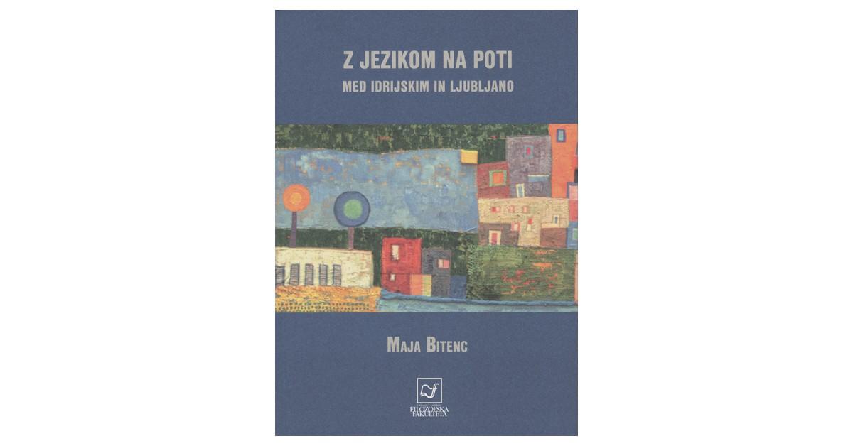 Z jezikom na poti med Idrijskim in Ljubljano - Maja Bitenc | Fundacionsinadep.org