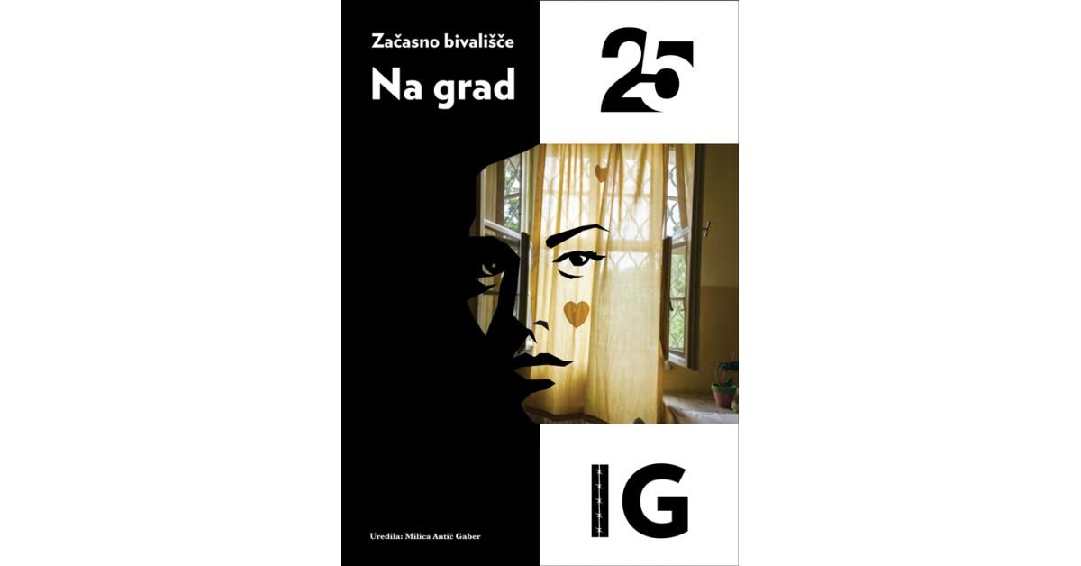 Začasno bivališče: Na grad 25, Ig - Milica Antić Gaber, Deja Crnović, Nina Perger, Jasna Podreka, Darja Tadič | Menschenrechtaufnahrung.org