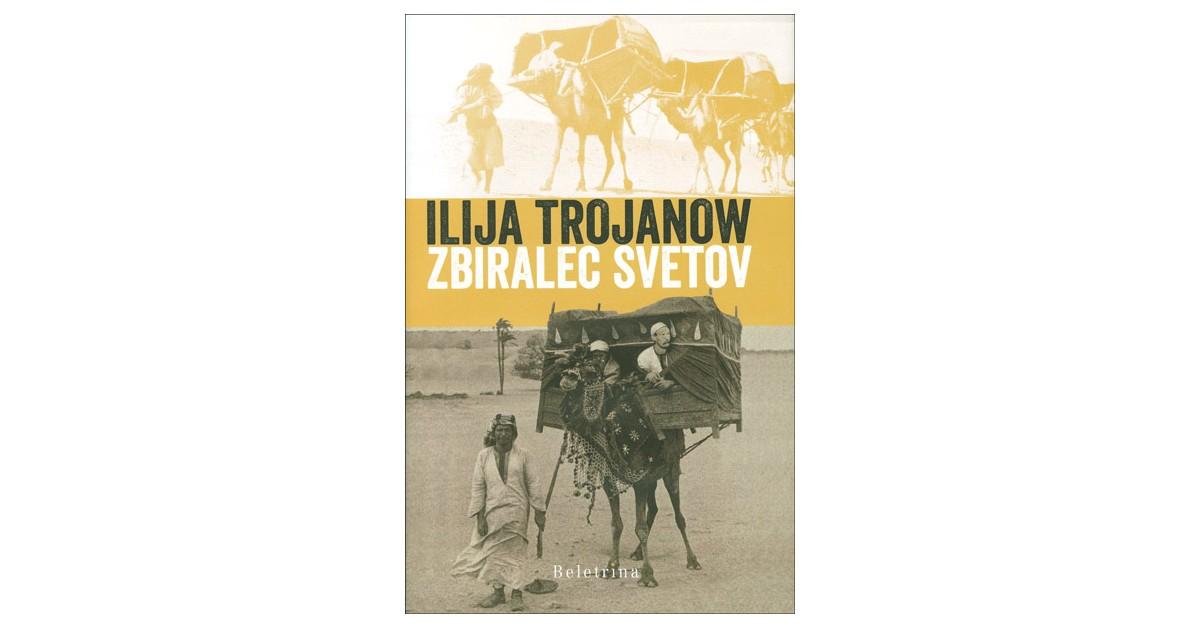 Zbiralec svetov - Ilija Trojanow | Fundacionsinadep.org