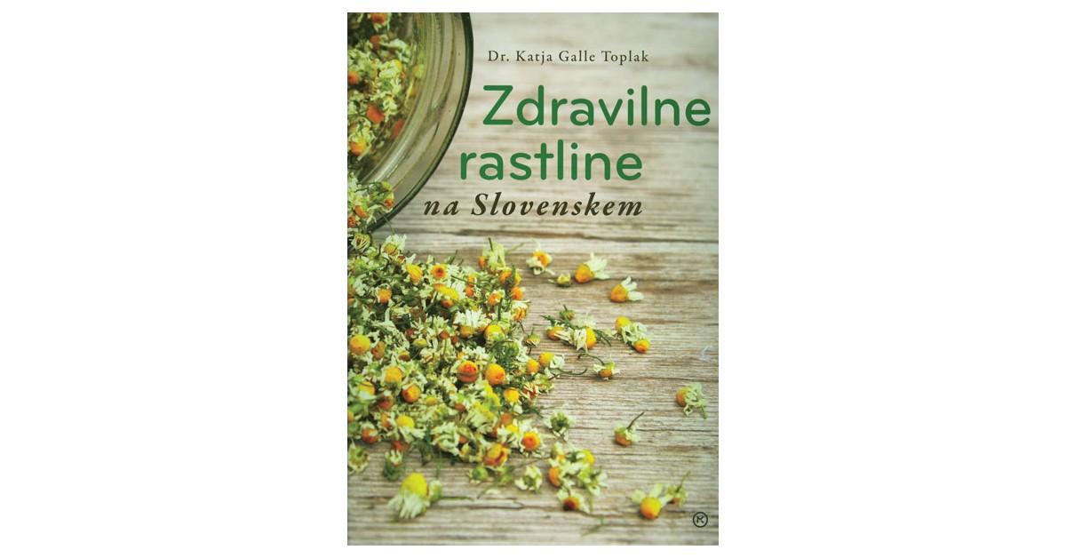 Zdravilne rastline na Slovenskem - Katja Galle Toplak | Fundacionsinadep.org