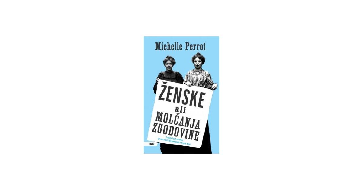Ženske ali molčanja zgodovine - Michelle Perrot | Menschenrechtaufnahrung.org